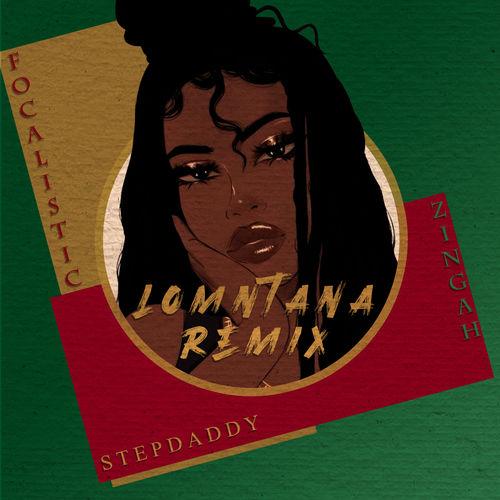 Stepdaddy – Lomntana (Remix) Ft. Zingah, Focalistic mp3 download