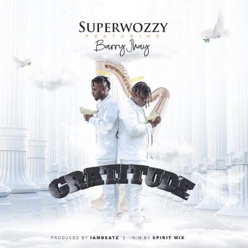 Superwozzy Ft. Barry Jhay – Gratitude mp3 download