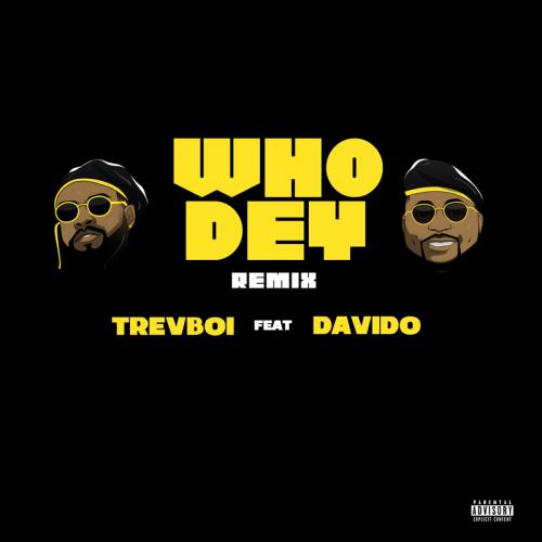 Trevboi Ft. Davido – Who Dey (Remix) [Audio + Video] mp3 download