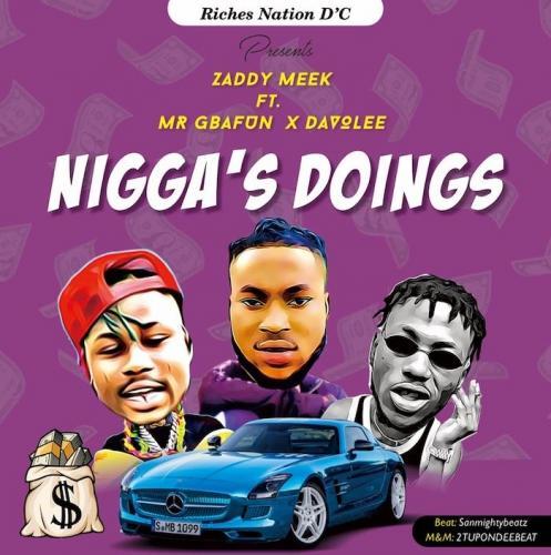 ZaddyMeek Ft. Mr Gbafun, Davolee – Nigga's Doings mp3 download