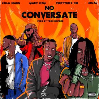 Zilla Oaks – No Conversate Ft. Tochi Bedford, Prettyboy D-O, Mojo, Marv OTM mp3 download