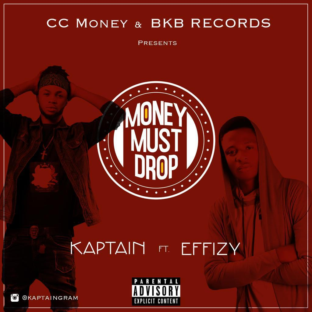 Kaptain Money Must Drop ft Effizy