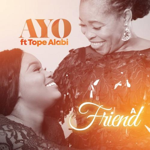 Ayo Alabi – A Friend Ft. Tope Alabi mp3 download
