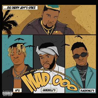 Big Daddy Jayy – Mad Ooo (Remix) Ft. Blaqbonez, PsychoYP, Milli mp3 download