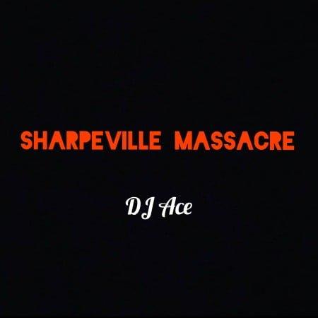 DJ Ace – Sharpeville Massacre mp3 download