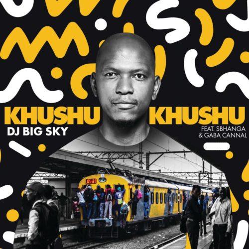 DJ Big Sky –  Khushukhushu Ft. Sbhanga, Gaba Cannal mp3 download
