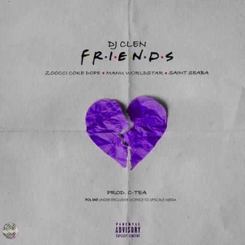 DJ Clen – Friends Ft. Zoocci Coke Dope, Manu Worldstar mp3 download
