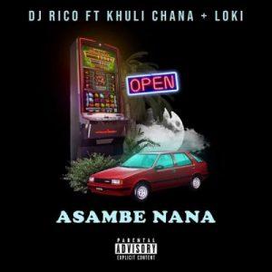 DJ Rico – Asambe Nana Ft. Khuli Chana, Loki mp3 download