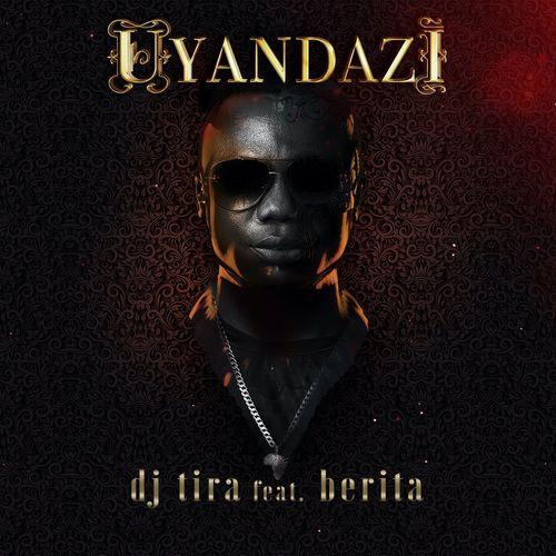 DJ Tira – Uyandazi Ft. Berita mp3 download