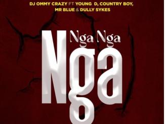 DJ Ommy Crazy – Nga Nga Nga Ft. Mr Blue, Young Dee, Dully Sykes, Country Boy
