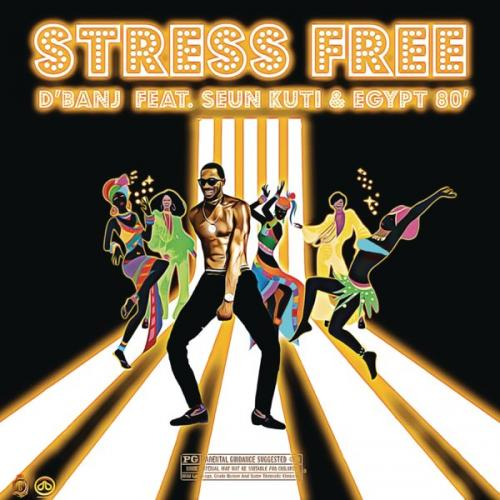 D'banj – Stress Free Ft. Seun Kuti, Egypt 80 mp3 download
