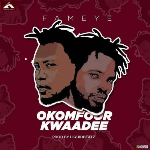 Fameye – Okomfour Kwaadee mp3 download