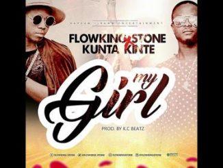 Flowking Stone Ft. Kunta Kinte – My Girl