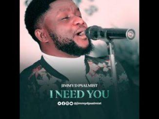 Jimmy D Psalmist – I Need You (Audio + Video)
