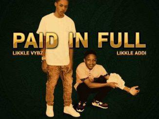 Likkle Vybz Ft. Likkle Addi – Paid In Full