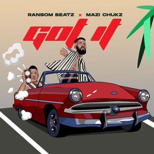 Mazi Chukz – Got It Ft. Ransom Beatz mp3 download