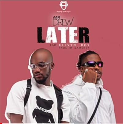 Mr Drew – Later Ft. Kelvyn Boy mp3 download