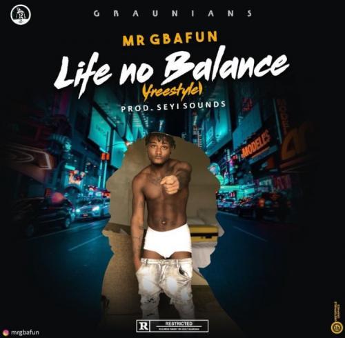 Mr Gbafun – Life No Balance (Freestyle) mp3 download