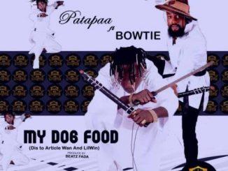 Patapaa – My Dog Food Ft. Bowtie (Lil win & Article Wan Diss)