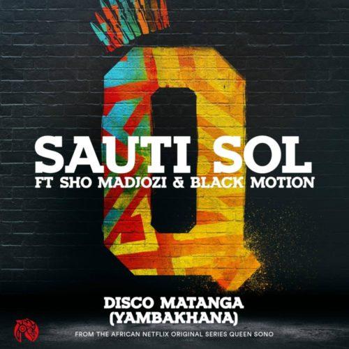 Sauti Sol – Disco Matanga (Yambakhana) Ft. Sho Madjozi, Black Motion mp3 download
