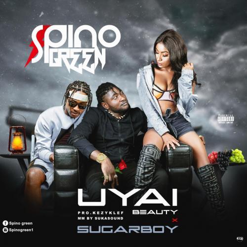 Spino Green Ft. Sugarboy – UYAI (Beauty) mp3 download
