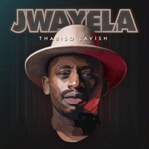 Thabiso Lavish – Jwayela mp3 download