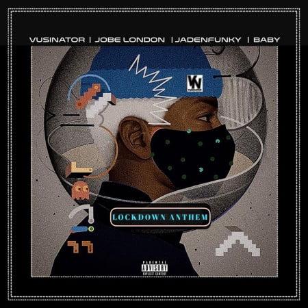 Vusinator – Lockdown Anthem Ft. Jobe London, Jadenfunky, Baby mp3 download