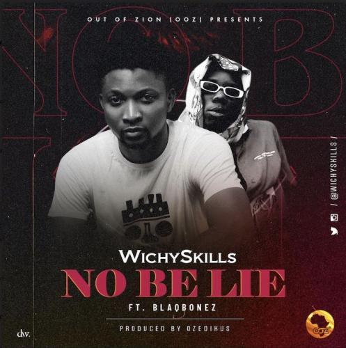 Wichyskills Ft. Blaqbonez – No Be Lie mp3 download