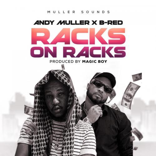 Andy Muller Ft. B-Red – Racks On Racks mp3 download