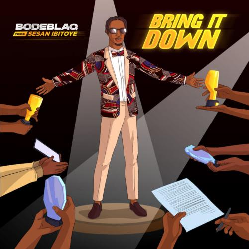 Bode Blaq – Bring It Down Ft. Sesan Ibitoye mp3 download