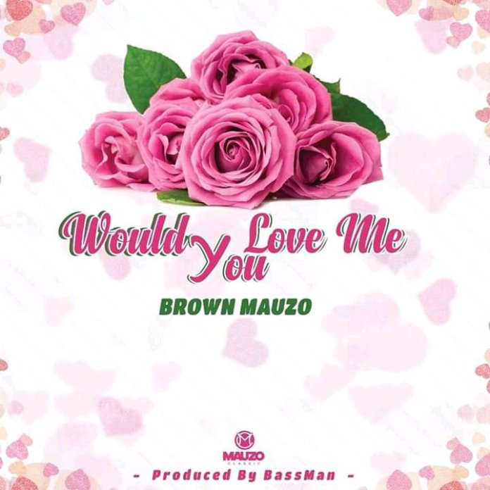 Brown Mauzo – Would You Love Me mp3 download