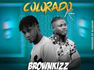 Brownkizz Ft. Mr Gbafun – Colorado (Remix)