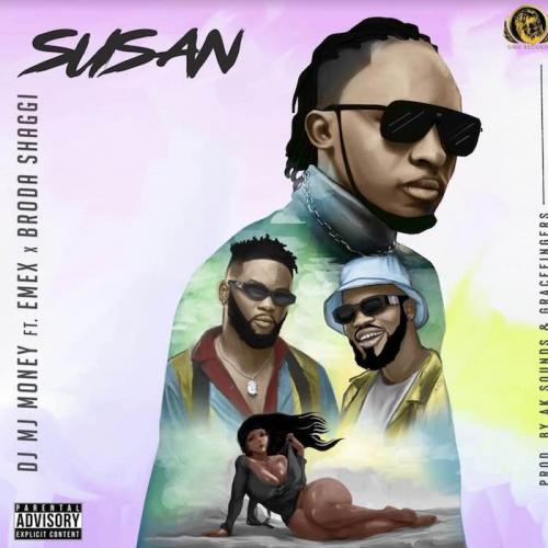 DJ MJ Money Ft. Emex, Broda Shaggi – Susan mp3 download