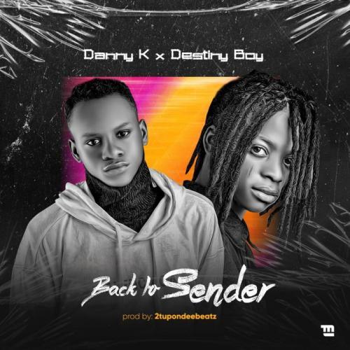 Danny K Ft. Destiny Boy – Back To Sender mp3 download