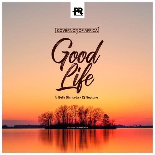Governor Of Africa – Good Life Ft. DJ Neptune, Bella Shmurda mp3 download