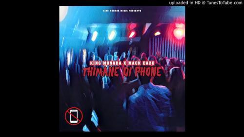 King Monada Ft. Mack Eaze – Thimane Di Phone mp3 download