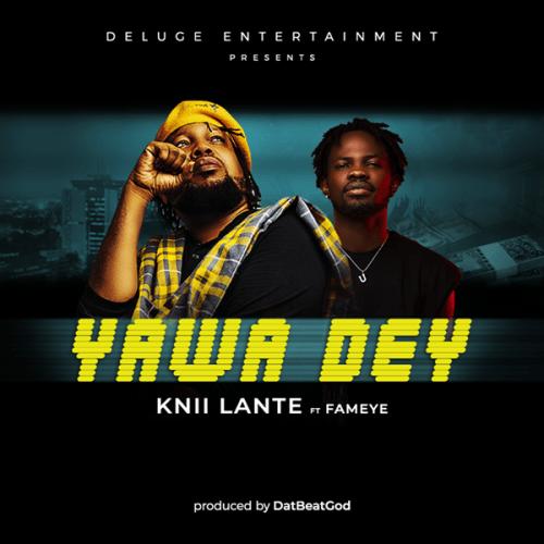 Knii Lante – Yawa Dey Ft. Fameye mp3 download