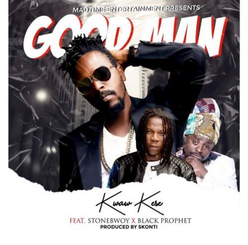 Kwaw Kese – Good Man Ft. Stonebwoy, Black Prophet mp3 download