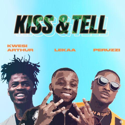 Lekaa – Kiss & Tell Ft. Peruzzi, Kwesi Arthur mp3 download
