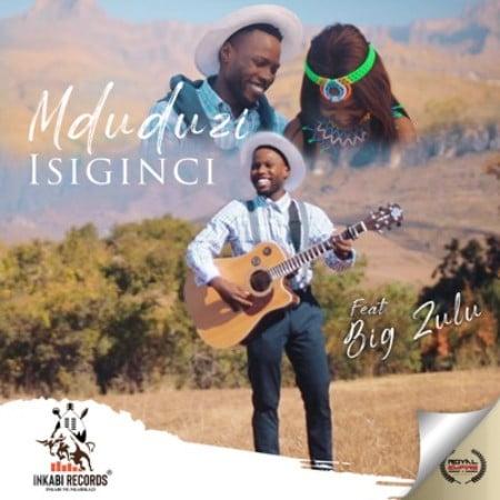 Mduduzi – Isiginci Ft. Big Zulu mp3 download