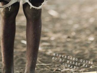 Mthandazo Gatya – Senzeni Ft. DJ Manzo SA, Comado