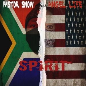 Pastor Snow – Spirit Ft. Angel Life, Sam George mp3 download