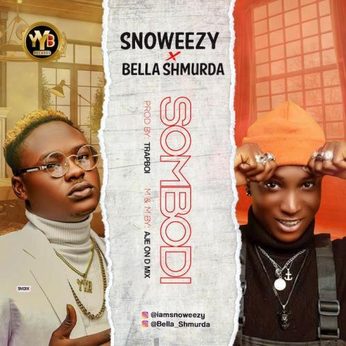 Snoweezy Ft. Bella Shmurda – Sombodi mp3 download