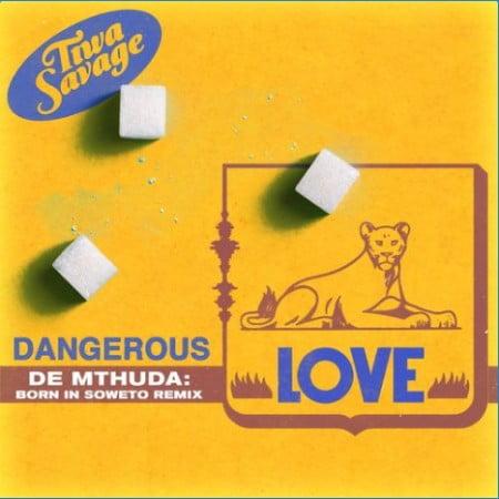 Tiwa Savage – Dangerous Love (De Mthuda Born In Soweto Remix) mp3 download