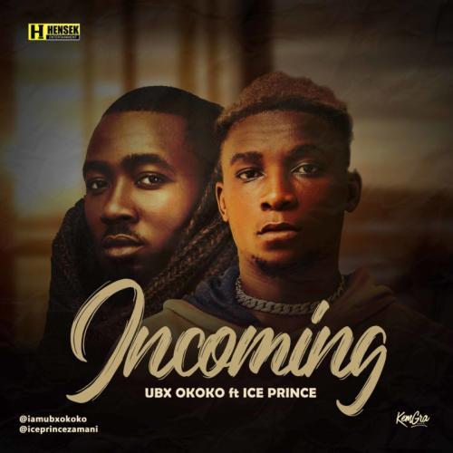 UBX Okoko – Incoming (Remix) Ft. Ice Prince mp3 download