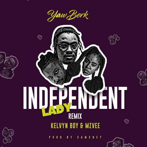 Yaw Berk – Independent Lady (Remix) Ft. Kelvyn Boy, MzVee mp3 download