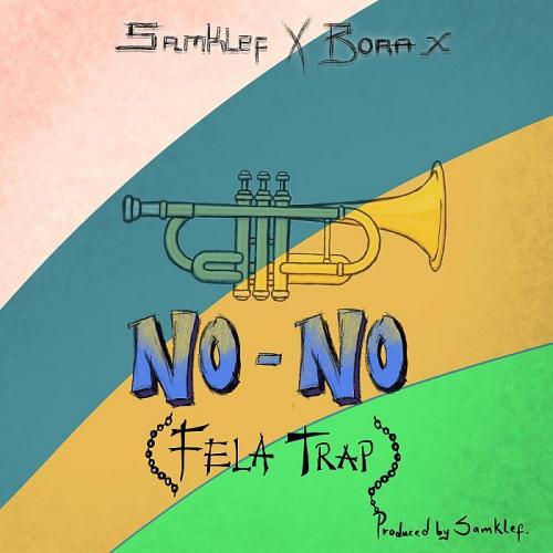 [Audio + Video] Samklef Ft. Bora, – No No (Fela Trap) mp3 download