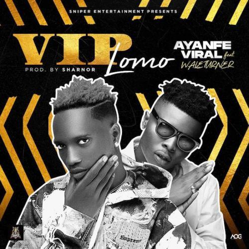 Ayanfe Viral Ft. Wale Turner – VIP Lomo mp3 download