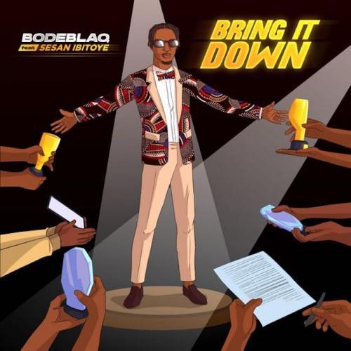 Bode Blaq Ft. Sesan Ibitoye – Bring It Down mp3 download