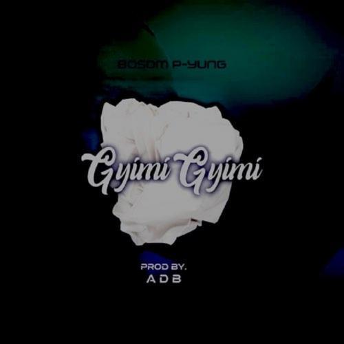 Bosom P-Yung – GyimiGyimii mp3 download